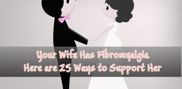 Your Wife Has Fibromyalgia? Here are 25 Ways to Support Her